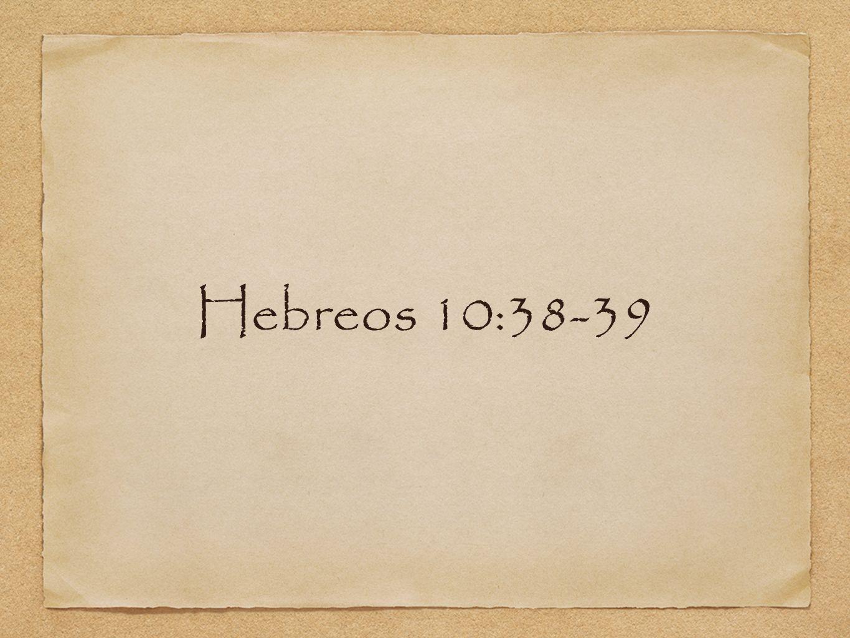 Hebreos 10:38-39