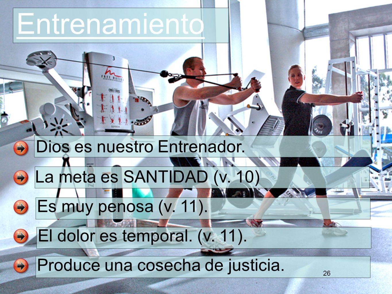 26 La meta es SANTIDAD (v. 10) Es muy penosa (v. 11). El dolor es temporal. (v. 11). Produce una cosecha de justicia. Dios es nuestro Entrenador. Entr