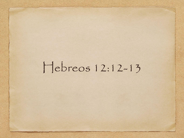 Hebreos 12:12-13