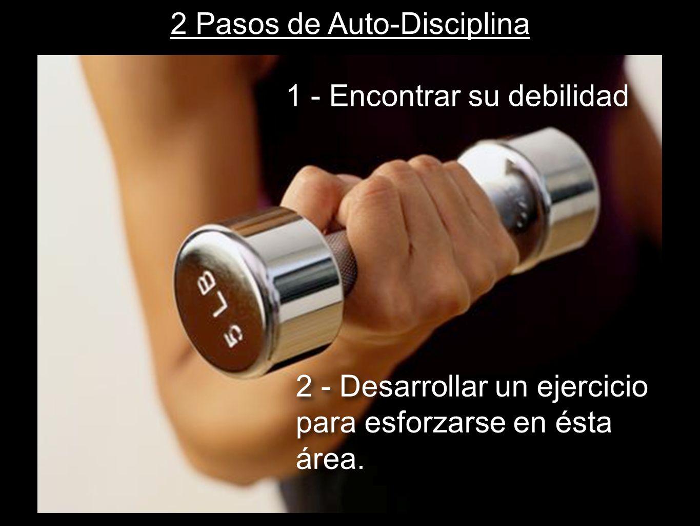 31 2 Pasos de Auto-Disciplina 1 - Encontrar su debilidad 2 - Desarrollar un ejercicio para esforzarse en ésta área.