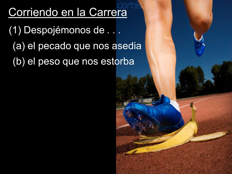 Corriendo en la Carrera (1) Despojémonos de... (a) el pecado que nos asedia (b) el peso que nos estorba