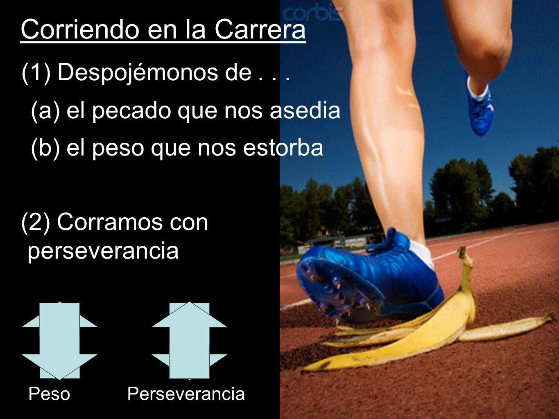 Corriendo en la Carrera (1) Despojémonos de... (a) el pecado que nos asedia (b) el peso que nos estorba (2) Corramos con perseverancia PesoPerseveranc