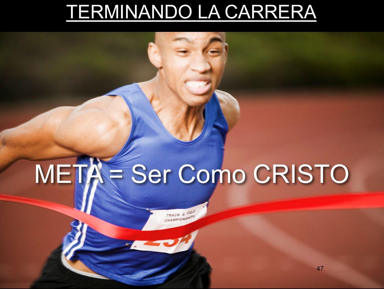 47 TERMINANDO LA CARRERA META = Ser Como CRISTO