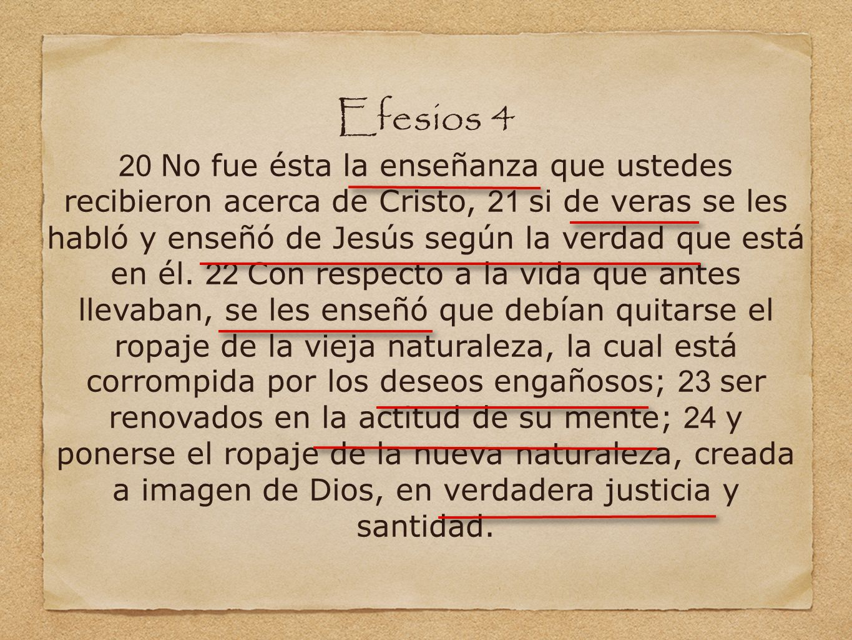Efesios 4 20 No fue ésta la enseñanza que ustedes recibieron acerca de Cristo, 21 si de veras se les habló y enseñó de Jesús según la verdad que está
