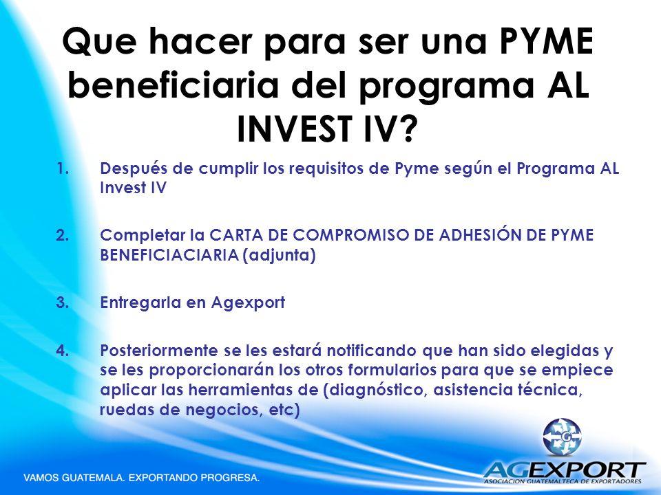 Que hacer para ser una PYME beneficiaria del programa AL INVEST IV? 1.Después de cumplir los requisitos de Pyme según el Programa AL Invest IV 2.Compl