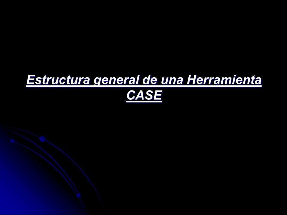 Estructura general de una Herramienta CASE