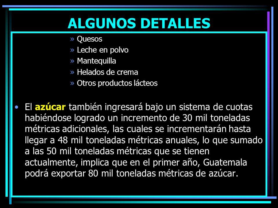 ALGUNOS DETALLES Se consolidaron las preferencias que EUA da a Guatemala, dentro de ICC y SGP. Esto garantiza acceso para el 99.4% de las exportacione