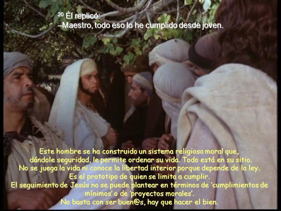 18 Jesús le contestó: –¿Por qué me llamas bueno? Sólo Dios es bueno. 19 Ya conoces los mandamientos: No matarás, no cometerás adulterio, no robarás, n