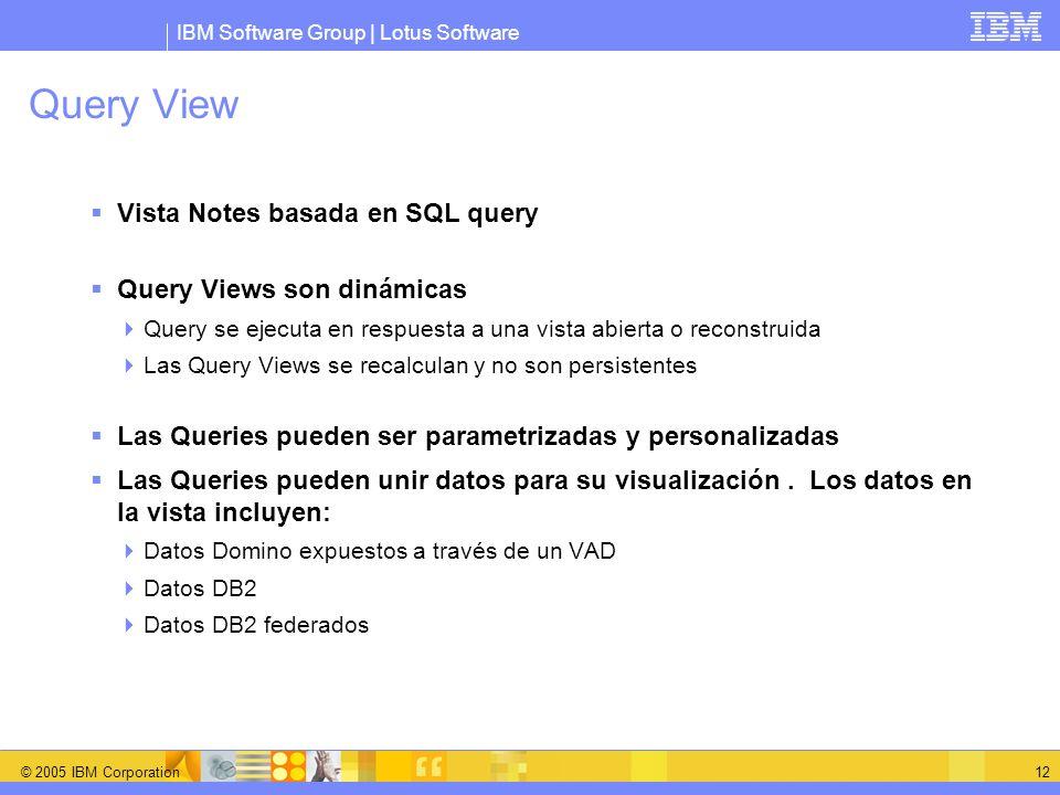 IBM Software Group | Lotus Software © 2005 IBM Corporation 12 Query View Vista Notes basada en SQL query Query Views son dinámicas Query se ejecuta en