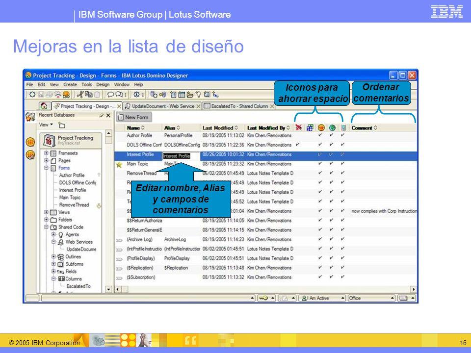 IBM Software Group | Lotus Software © 2005 IBM Corporation 16 Editar nombre, Alias y campos de comentarios Iconos para ahorrar espacio Ordenar comenta