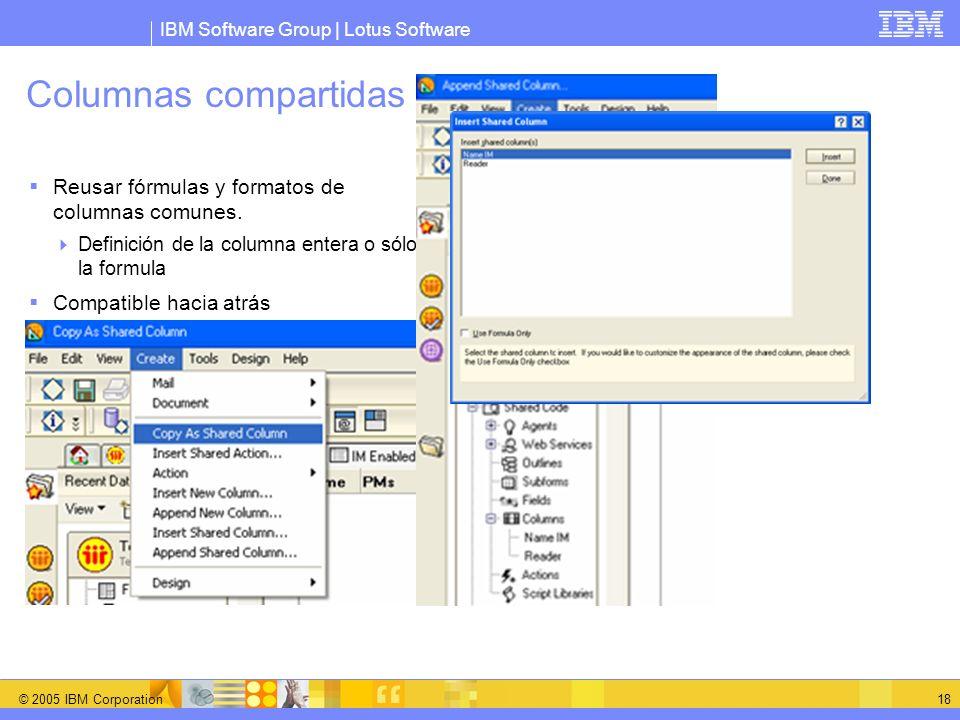 IBM Software Group | Lotus Software © 2005 IBM Corporation 18 Columnas compartidas Reusar fórmulas y formatos de columnas comunes. Definición de la co