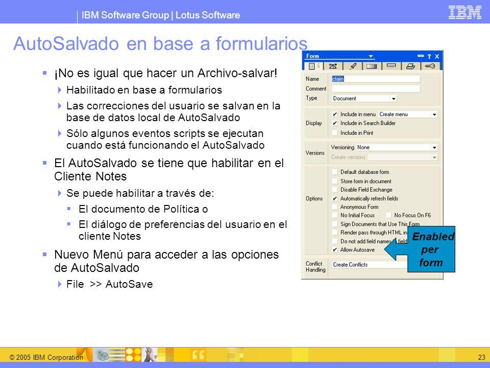 IBM Software Group | Lotus Software © 2005 IBM Corporation 23 AutoSalvado en base a formularios ¡No es igual que hacer un Archivo-salvar! Habilitado e