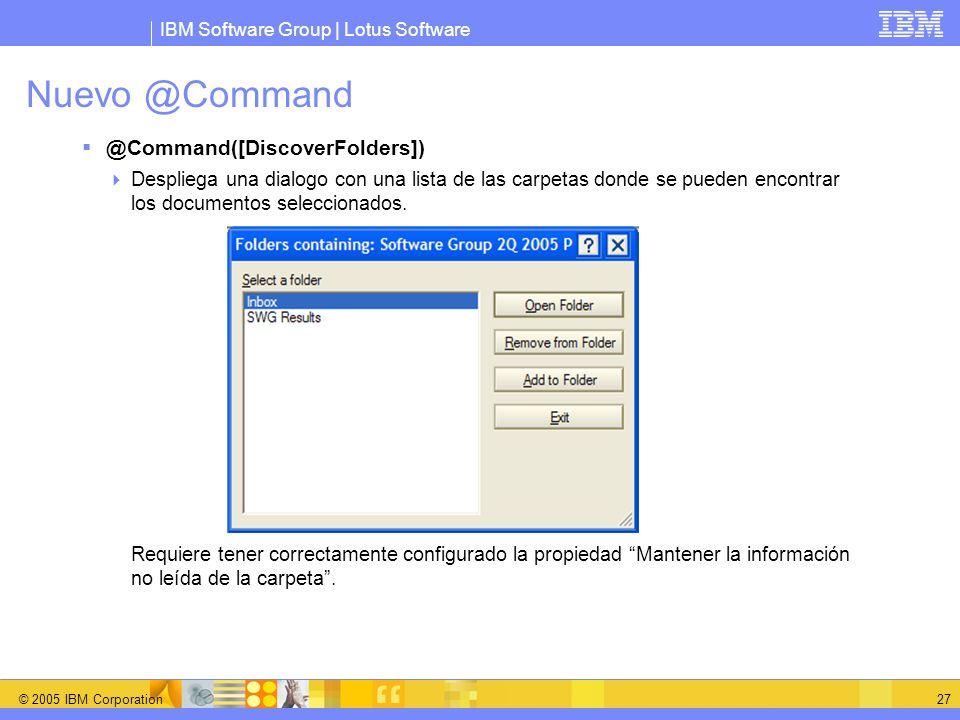 IBM Software Group | Lotus Software © 2005 IBM Corporation 27 Nuevo @Command @Command([DiscoverFolders]) Despliega una dialogo con una lista de las ca
