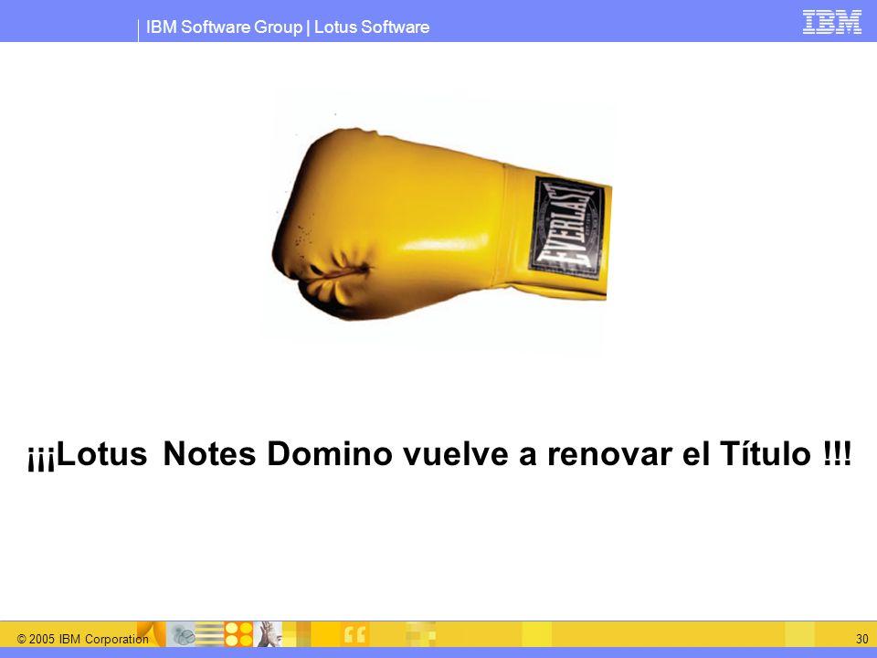 IBM Software Group | Lotus Software © 2005 IBM Corporation 30 ¡¡¡Lotus Notes Domino vuelve a renovar el Título !!!