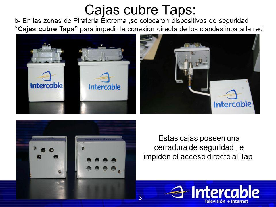 Estas cajas poseen una cerradura de seguridad, e impiden el acceso directo al Tap. 3 b- En las zonas de Pirateria Extrema,se colocaron dispositivos de