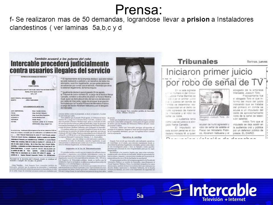 5a Prensa: f- Se realizaron mas de 50 demandas, lograndose llevar a prision a Instaladores clandestinos ( ver laminas 5a,b,c y d