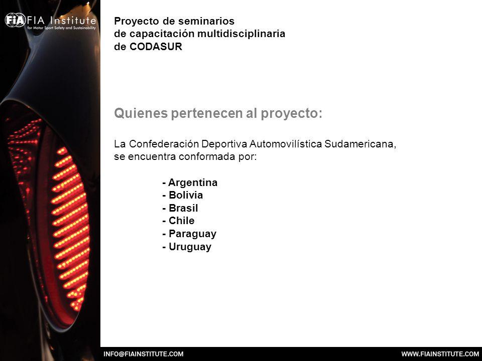 Proyecto de seminarios de capacitación multidisciplinaria de CODASUR Quienes pertenecen al proyecto: La Confederación Deportiva Automovilística Sudamericana, se encuentra conformada por: - Argentina - Bolivia - Brasil - Chile - Paraguay - Uruguay