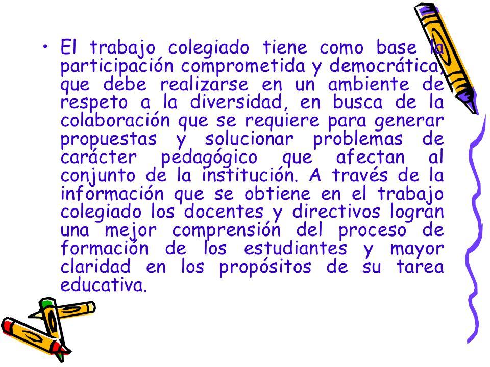 El trabajo colegiado tiene como base la participación comprometida y democrática, que debe realizarse en un ambiente de respeto a la diversidad, en bu