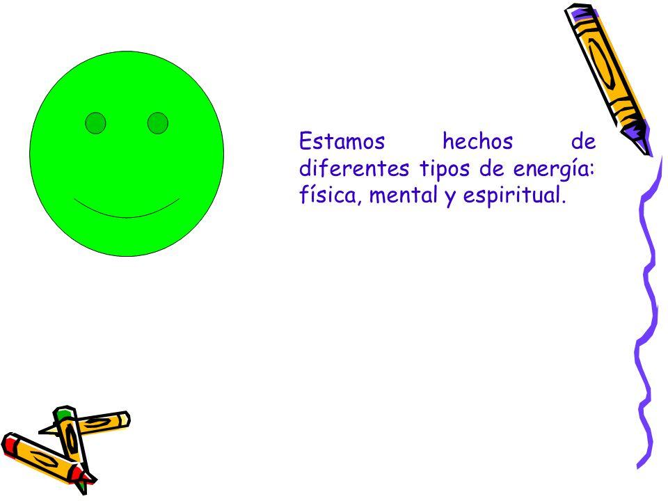 Estamos hechos de diferentes tipos de energía: física, mental y espiritual.