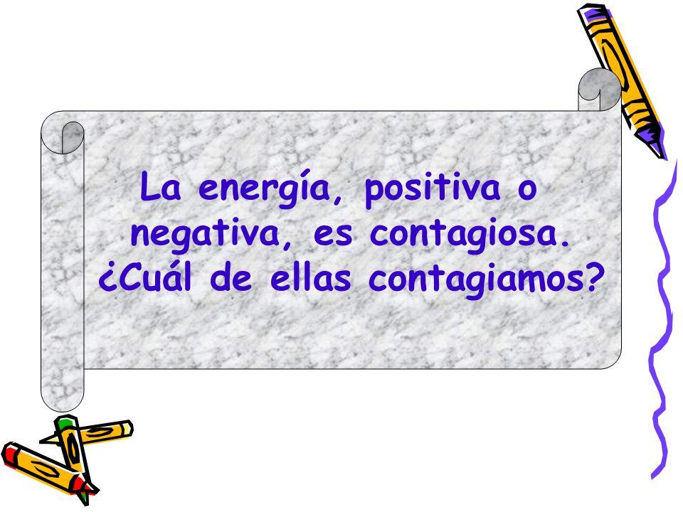 La energía, positiva o negativa, es contagiosa. ¿Cuál de ellas contagiamos?