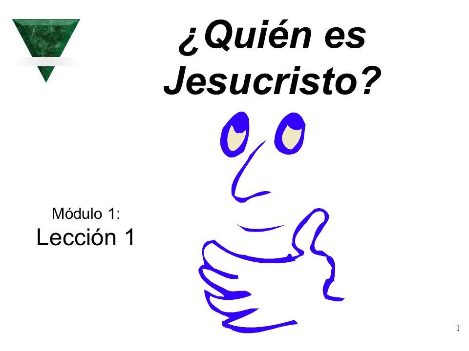 1 ¿Quién es Jesucristo? Módulo 1: Lección 1