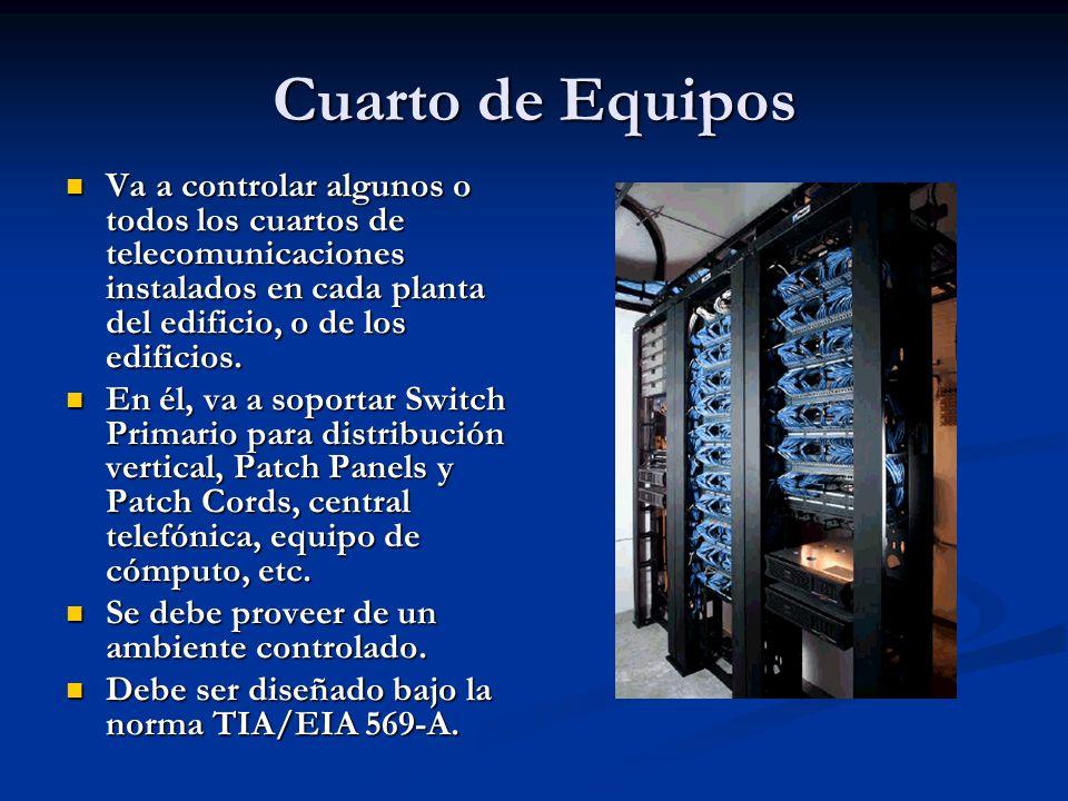 Cuarto de Equipos Va a controlar algunos o todos los cuartos de telecomunicaciones instalados en cada planta del edificio, o de los edificios. Va a co