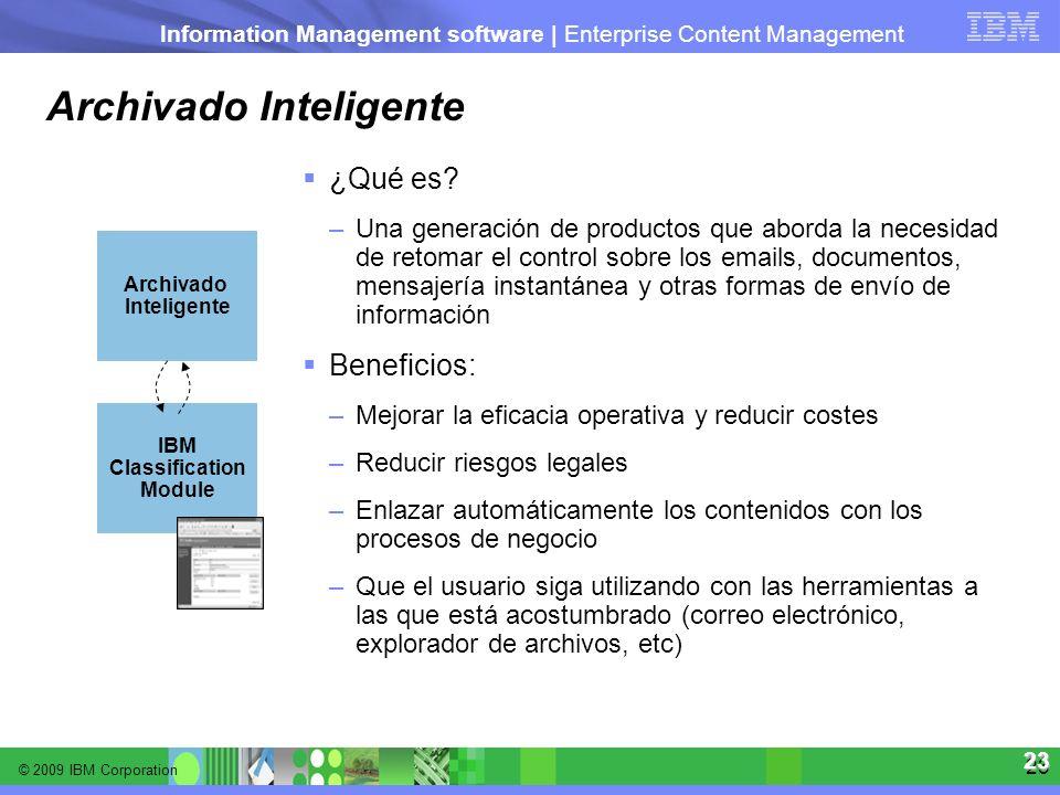 © 2009 IBM Corporation Information Management software | Enterprise Content Management 23 23 Archivado Inteligente ¿Qué es? –Una generación de product