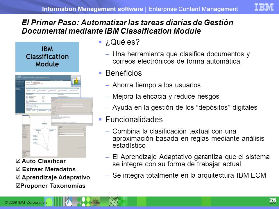 © 2009 IBM Corporation Information Management software | Enterprise Content Management 26 26 El Primer Paso: Automatizar las tareas diarias de Gestión