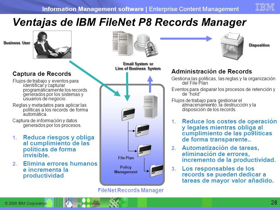 © 2009 IBM Corporation Information Management software | Enterprise Content Management 28 Ventajas de IBM FileNet P8 Records Manager Email System or L