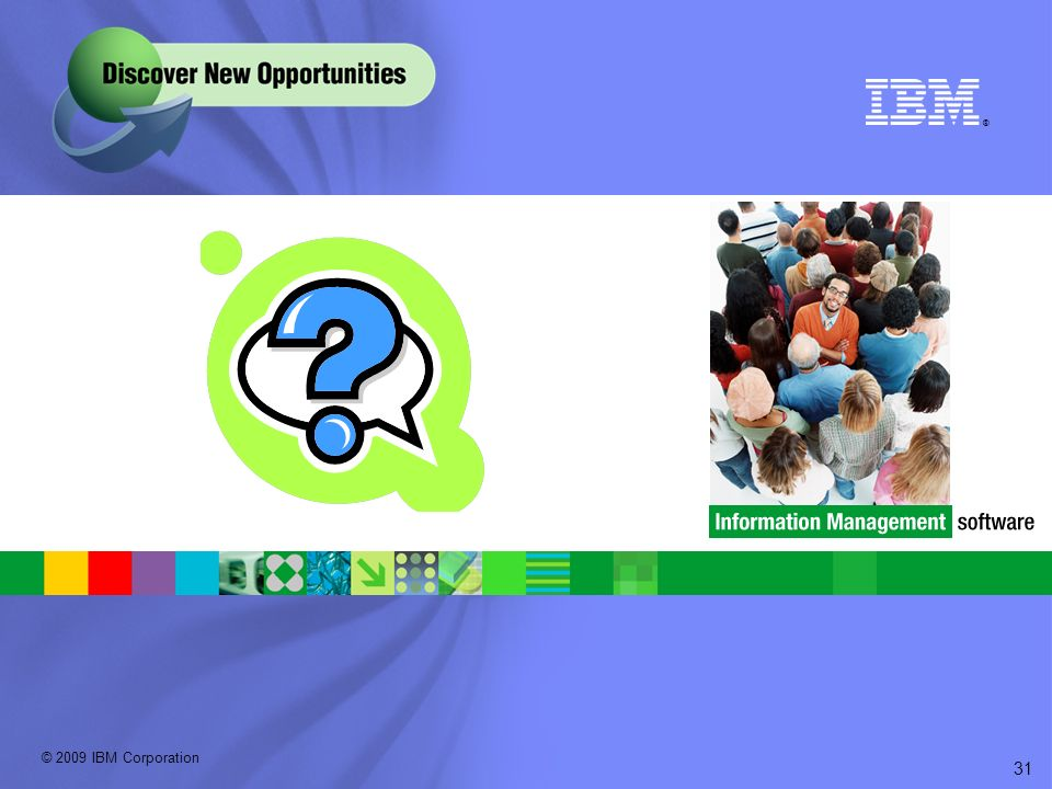 © 2009 IBM Corporation ® 31