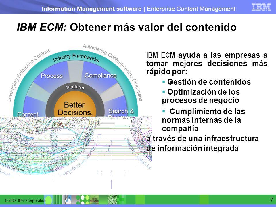 © 2009 IBM Corporation Information Management software | Enterprise Content Management 7 IBM ECM ayuda a las empresas a tomar mejores decisiones más r