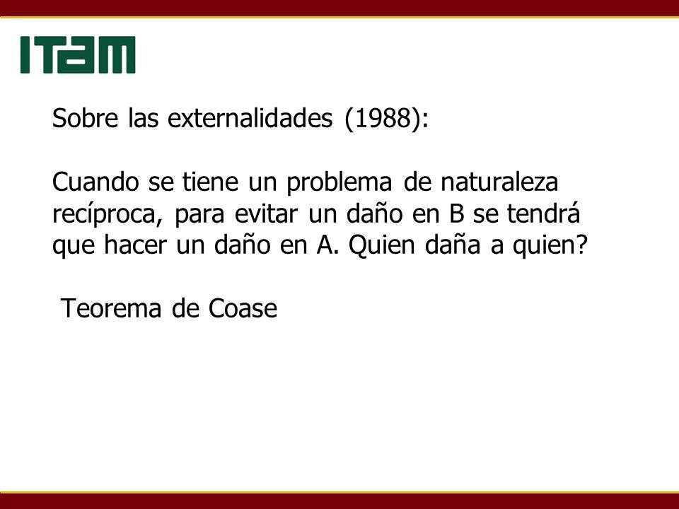 Sobre las externalidades (1988): Cuando se tiene un problema de naturaleza recíproca, para evitar un daño en B se tendrá que hacer un daño en A. Quien