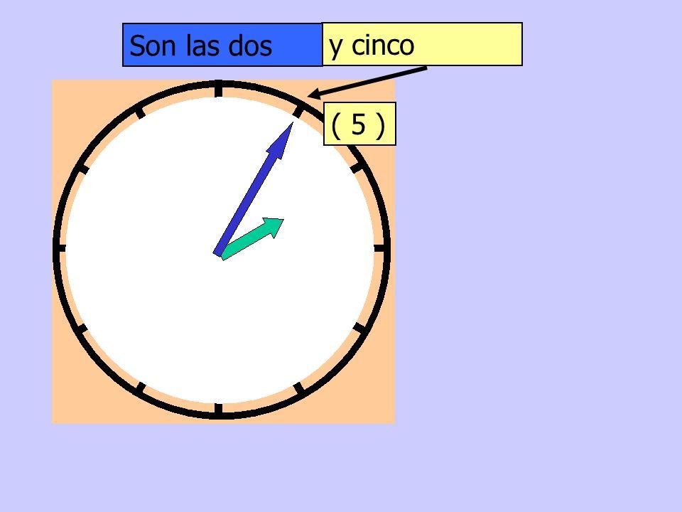 y cinco ( 5 ) Son las dos