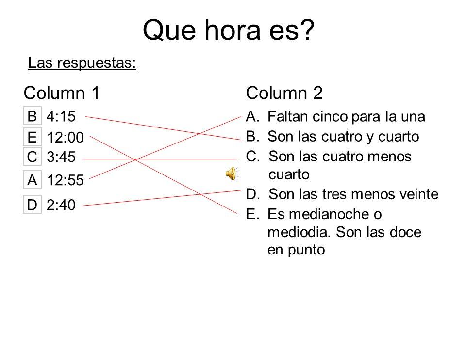 Que hora es? Column 1Column 2 A.Faltan cinco para la una B.Son las cuatro y cuarto C.Son las cuatro menos cuarto D.Son las tres menos veinte E.Es medi