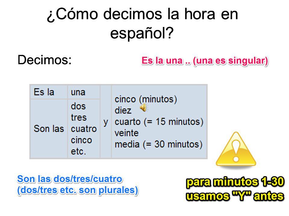 ¿Cómo decimos la hora en español? Decimos: 1:05 Es la una y cinco 2:10 Son las 2 y diez
