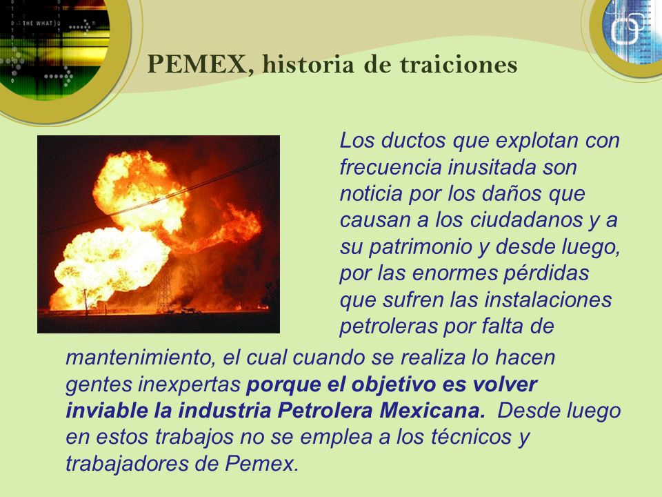 PEMEX, historia de traiciones Los ductos que explotan con frecuencia inusitada son noticia por los daños que causan a los ciudadanos y a su patrimonio