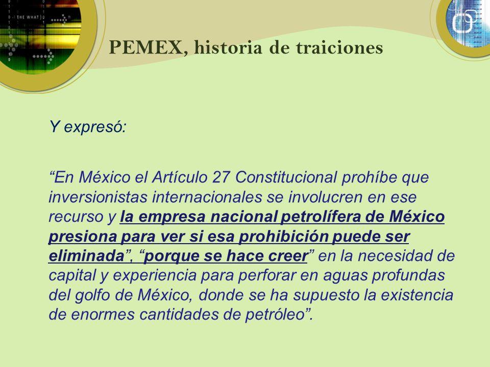 PEMEX, historia de traiciones Y expresó: En México el Artículo 27 Constitucional prohíbe que inversionistas internacionales se involucren en ese recur