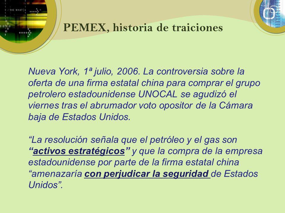 PEMEX, historia de traiciones Nueva York, 1ª julio, 2006. La controversia sobre la oferta de una firma estatal china para comprar el grupo petrolero e