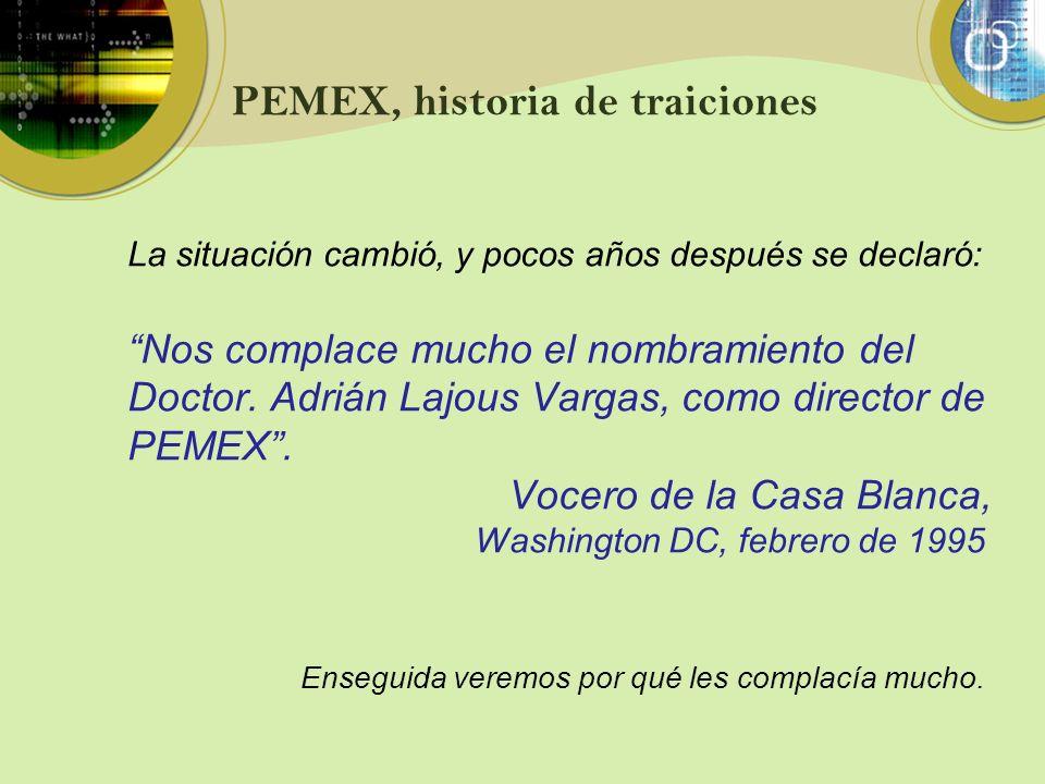 PEMEX, historia de traiciones La situación cambió, y pocos años después se declaró: Nos complace mucho el nombramiento del Doctor. Adrián Lajous Varga