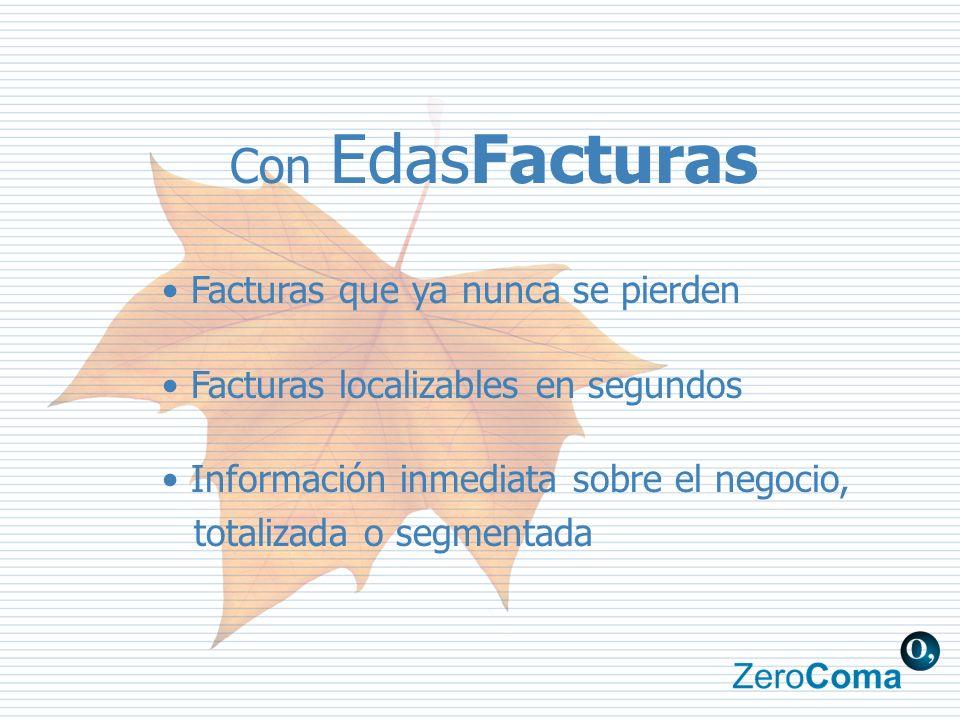 Con EdasFacturas Facturas que ya nunca se pierden Facturas localizables en segundos Información inmediata sobre el negocio, totalizada o segmentada
