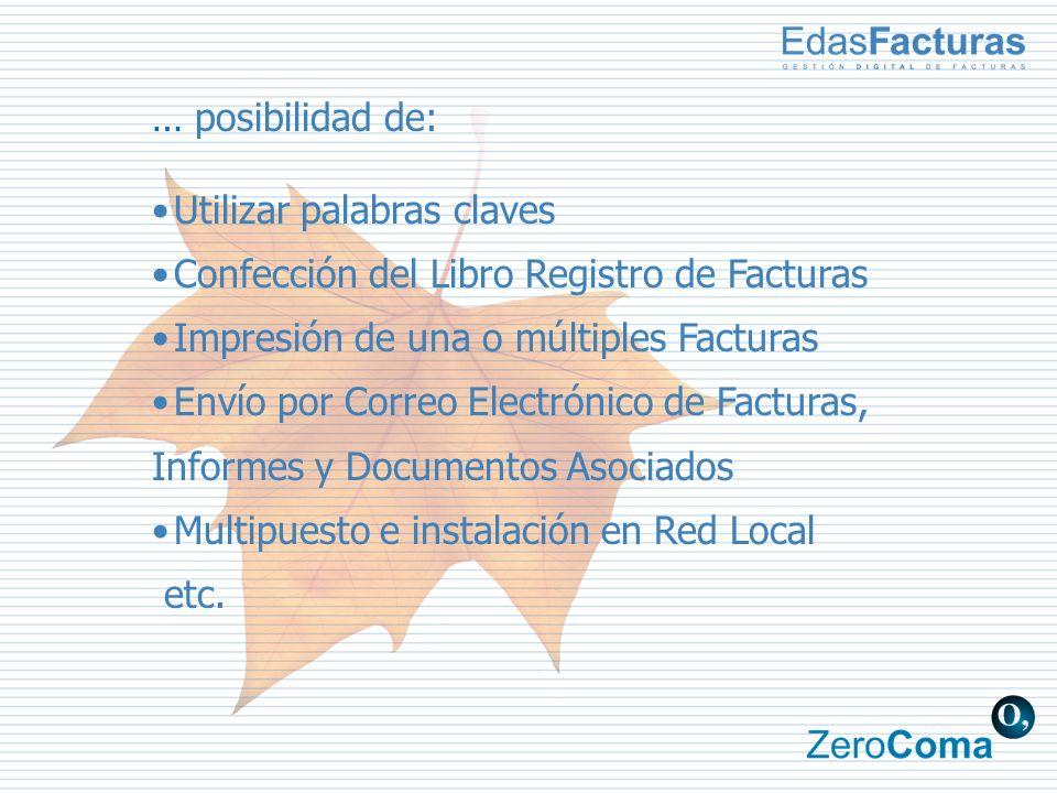 … posibilidad de: Utilizar palabras claves Confección del Libro Registro de Facturas Impresión de una o múltiples Facturas Envío por Correo Electrónico de Facturas, Informes y Documentos Asociados Multipuesto e instalación en Red Local etc.