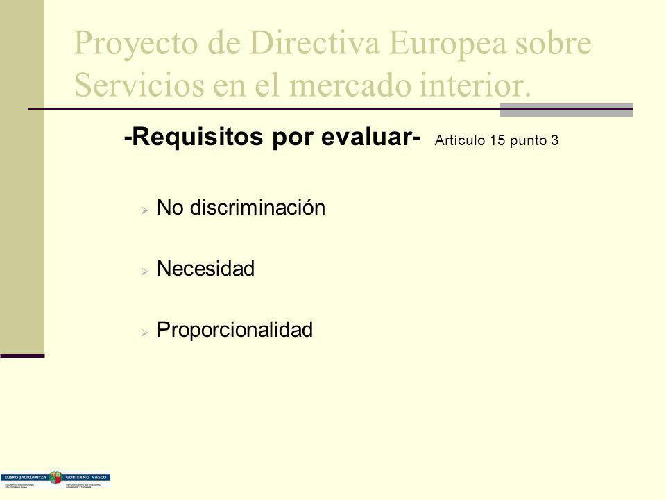 Proyecto de Directiva Europea sobre Servicios en el mercado interior. -Requisitos por evaluar- Artículo 15 punto 3 No discriminación Necesidad Proporc