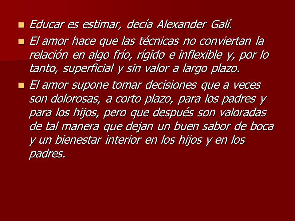 Educar es estimar, decía Alexander Galí. Educar es estimar, decía Alexander Galí. El amor hace que las técnicas no conviertan la relación en algo frío