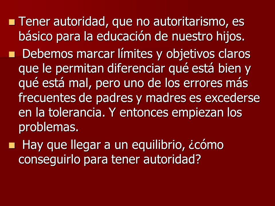 Tener autoridad, que no autoritarismo, es básico para la educación de nuestro hijos. Tener autoridad, que no autoritarismo, es básico para la educació