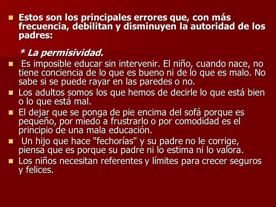 Estos son los principales errores que, con más frecuencia, debilitan y disminuyen la autoridad de los padres: * La permisividad. Estos son los princip