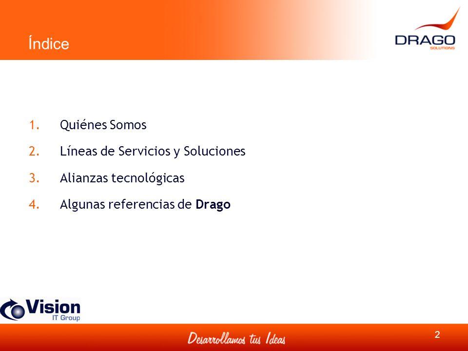 Índice 1.Quiénes Somos 2.Líneas de Servicios y Soluciones 3.Alianzas tecnológicas 4.Algunas referencias de Drago 2