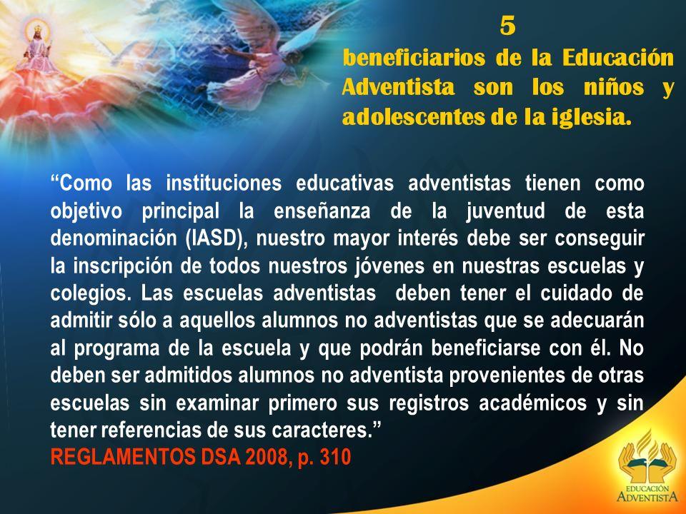 5 beneficiarios de la Educación Adventista son los niños y adolescentes de la iglesia. Como las instituciones educativas adventistas tienen como objet