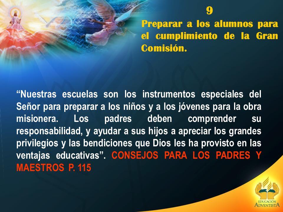 9 Preparar a los alumnos para el cumplimiento de la Gran Comisión. Nuestras escuelas son los instrumentos especiales del Señor para preparar a los niñ