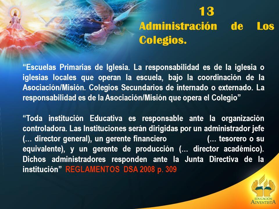 13 Administración de Los Colegios. Escuelas Primarias de Iglesia. La responsabilidad es de la iglesia o iglesias locales que operan la escuela, bajo l
