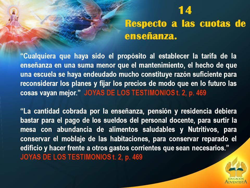 14 Respecto a las cuotas de enseñanza. Cualquiera que haya sido el propósito al establecer la tarifa de la enseñanza en una suma menor que el mantenim